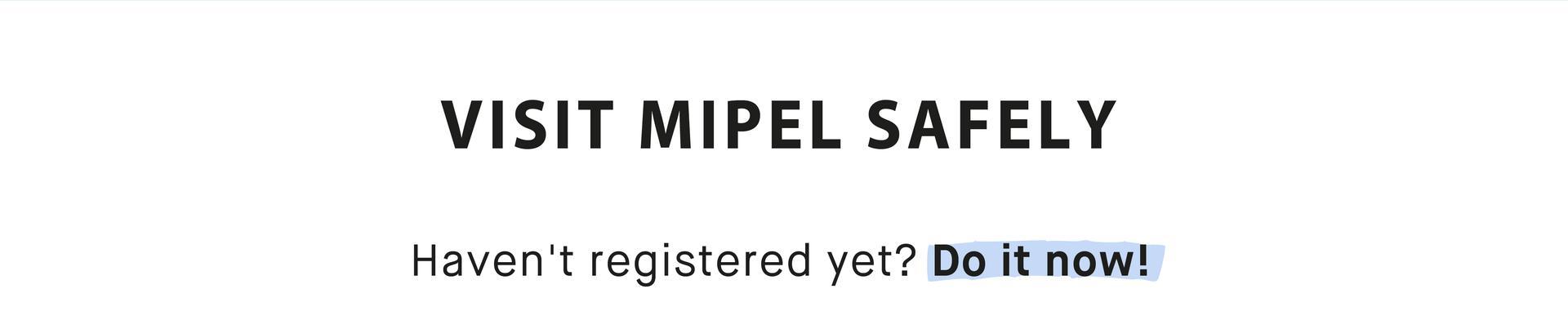VISIT MIPEL120 SAFELY: Haven't registered yet? Do it now!