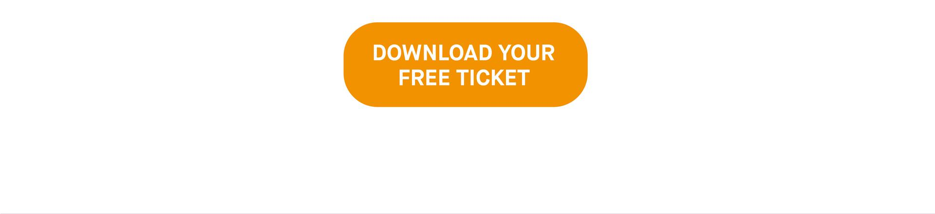 DOWNLOAD YOUR FREE ENTRANCE TICKET