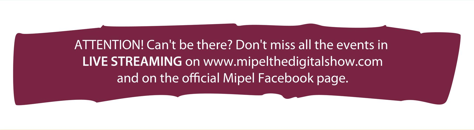 ATTENTION! Can't be there Don't miss all the events in LIVE STREAMING on Mipel The Digital Show and on the official Mipel Facebook page