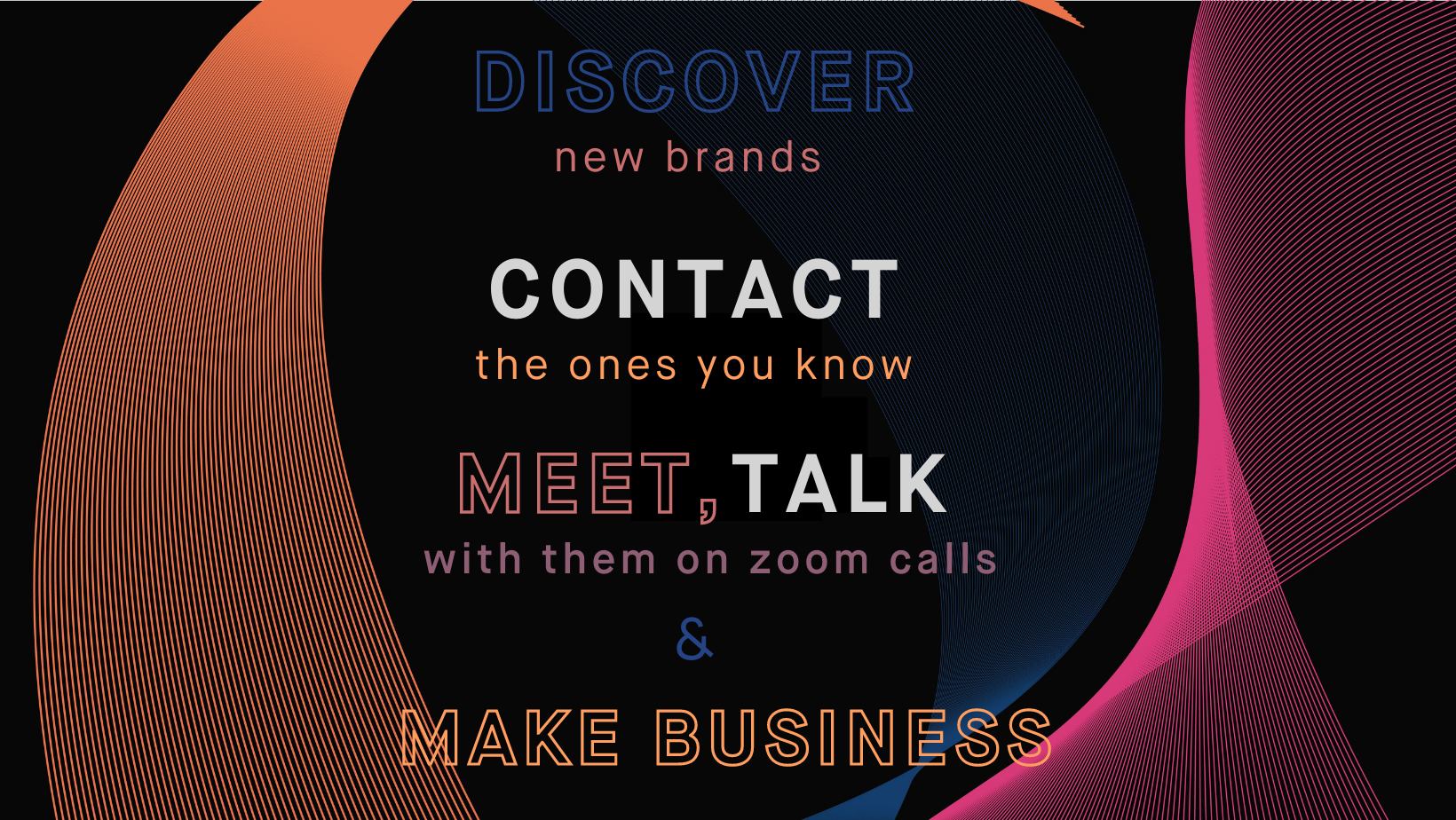 DISCOVER new brands, CONTACT the ones you know, MEET & TALK with them on zoom calls, MAKE BUSINESS